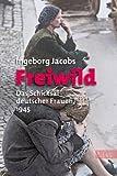 Freiwild; Das Schicksal Deutscher Frauen 1945
