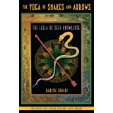 Yoga of Snakes and Arrows: The Leela of Self Knowledgeby Harish Johari