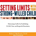 Setting Limits with Your Strong-Willed Child: Eliminating Conflict by Establishing Clear, Firm, and Respectful Boundaries (       UNABRIDGED) by Robert J. MacKenzie Narrated by Alan Sklar