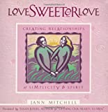 Love Sweeter Love: Creating Relationships Of Simplicity And Spirit (Sweet Simplicity) (1885223730) by Jann Mitchell