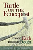 Turtle on the Fencepost: Finding Faith: Finding Faith Through Doubt