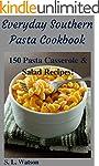 Everyday Southern Pasta Cookbook: 150...