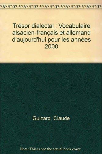 Trésor dialectal : Vocabulaire alsacien-francais et allemand d'aujourd'hui pour les années 2000