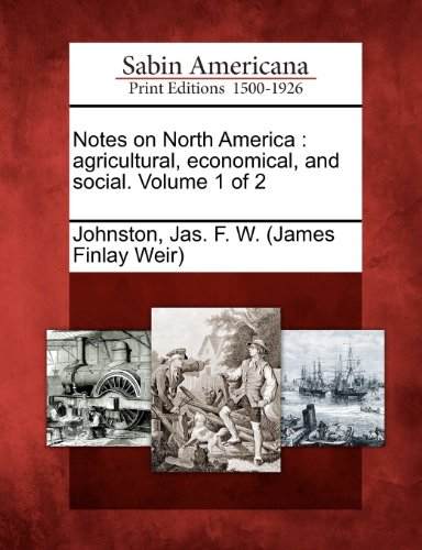 Notes on North America: agricultural, economical, and social. Volume 1 of 2