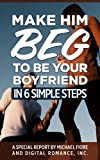 img - for Make Him Beg To Be Your Boyfriend In 6 Simple Steps book / textbook / text book
