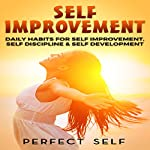 Self Improvement: Daily Habits for Self Improvement, Self Discipline & Self Development |  Perfect Self