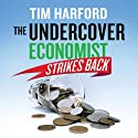 The Undercover Economist Strikes Back Audiobook by Tim Harford Narrated by Cameron Stewart, Gavin Osborne