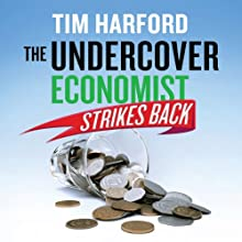 The Undercover Economist Strikes Back Audiobook by Tim Harford Narrated by Cameron Stewart, Gavin Osborn