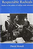 Respectable Radicals: Studies in the Politics of Railway Trade Unionism (1840146893) by Howell, David
