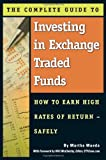 img - for The Complete Guide to Investing in Exchange Traded Funds: How to Earn High Rates of Return - Safely book / textbook / text book
