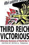Peter Tsouras Third Reich Victorious: Alternate Decisions of World War II