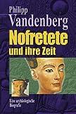 Nofretete und ihre Zeit: Eine archäologische Biografie
