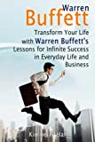 img - for Warren Buffett: Transform Your Life with Warren Buffett's Lessons for Infinite Success in Everyday Life and Business (Warren Buffett, warren buffett way, warren buffett biography) book / textbook / text book