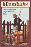 cover of To Keep and Bear Arms: The Origins of an Anglo-American Right