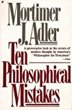 Ten Philosophical Mistakes (0020641206) by Adler, Mortimer J.