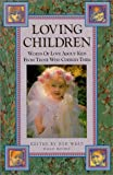 Loving Children: Words of Love about Kids from Those Who Cherish Them