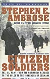 Citizen Soldiers: The U.S. Army from the Normandy Beaches to the Buldge to the Surrender of Germany Jun 7, 1994-May 7, 1945 (0606251375) by Ambrose, Stephen E.