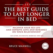 The Best Guide to Last Longer in Bed: Recover Your Sex Life and Improve Love and Romance on Your Relationship | Livre audio Auteur(s) : Bruce Maxwell Narrateur(s) : Rob Drex
