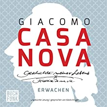 Erwachen (Geschichte meines Lebens 1) (       ungekürzt) von Giacomo Casanova Gesprochen von: Alexis Krüger