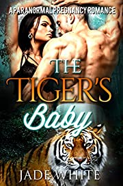 The Tiger's Baby: A Paranormal Pregnancy Romance