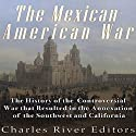 The Mexican-American War: The History of the Controversial War That Resulted in the Annexation of the Southwest and California Audiobook by  Charles River Editors Narrated by Scott Clem