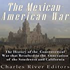The Mexican-American War: The History of the Controversial War That Resulted in the Annexation of the Southwest and California Hörbuch von  Charles River Editors Gesprochen von: Scott Clem