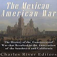 The Mexican-American War: The History of the Controversial War That Resulted in the Annexation of the Southwest and California | Livre audio Auteur(s) :  Charles River Editors Narrateur(s) : Scott Clem