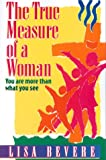The True Measure of a Woman: You Are More Than What You See (Inner Beauty Series) (0884194876) by Bevere, Lisa