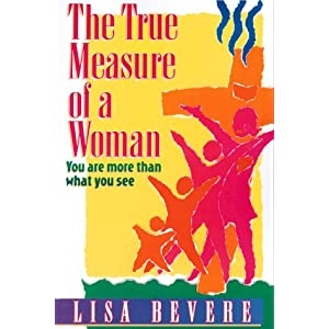 The True Measure of a Woman: You Are More Than What You See (Inner Beauty Series)