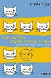Nur Katzen haben sieben Leben - Du lebst nur einmal - Mach was draus! - Ursula Nuber