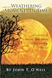 Weathering Moments in Time: A Collection of Stirring Short Stories & Soul Shaking Rhyme