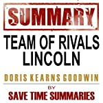 Team of Rivals: The Political Genius of Abraham Lincoln by Doris Kearns Goodwin: Chapter-by-Chapter Study Guide & Analysis |  Save Time Summaries