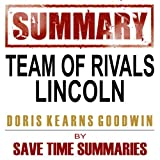 Team of Rivals: The Political Genius of Abraham Lincoln by Doris Kearns Goodwin: Chapter-by-Chapter Study Guide & Analysis