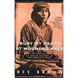 Bury My Heart at Wounded Knee: An Indian History of the American West ~ Dee Alexander Brown