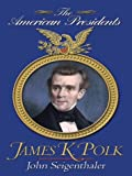 James K. Polk: The American Presidents
