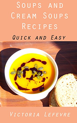 Free Kindle Book : Soup and Cream soup Recipes: Cookbook for Soups and Cream Soups