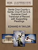 Santa Cruz County v. Santa, Cruz R Co U.S. Supreme Court Transcript of Record with Supporting Pleadings