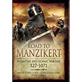Road to Manzikert: Byzantine and Islamic Warfare 527-1071by Brian Todd Carey