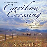 Caribou Crossing: A Caribou Crossing Romance (       UNABRIDGED) by Susan Fox Narrated by Kate Udall
