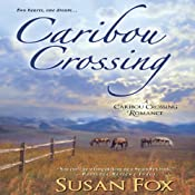 Caribou Crossing: A Caribou Crossing Romance | Susan Fox