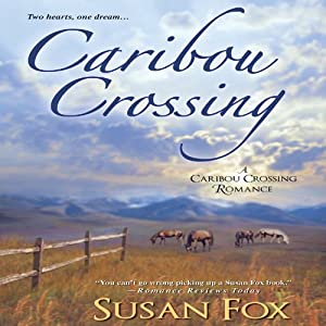 Caribou Crossing: A Caribou Crossing Romance | [Susan Fox]