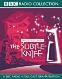 The Subtle Knife: BBC Radio 4 Full-cast Dramatisation (Radio Collection)