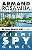 Miami Spy Games: (Episode Three) (Miami Spy Games: Russian Zombie Gun)