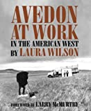 Avedon at Work: In the American West (Harry Ransom Humanities Research Center Imprint Series) (0292701934) by Laura Wilson
