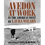 Avedon at Work: In the American West (Harry Ransom Humanities Research Center Imprint Series)by Laura Wilson
