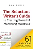 The Reluctant Writer's Guide to Creating Powerful Marketing Materials: 61 Easy Ideas to Attract Prospects and Get More Customers
