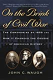 On the Brink of Civil War: The Compromise of 1850 and How It Changed the Course of American History (The American Crisis Series: Books on the Civil War Era) (0842029451) by John C. Waugh
