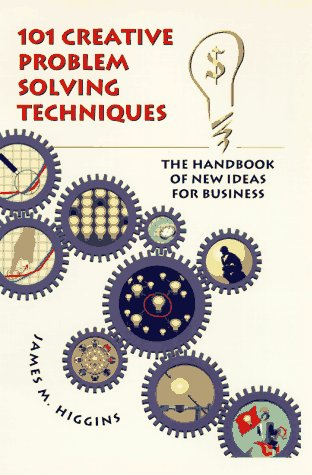 101 Creative Problem Solving Techniques: The Handbook of...