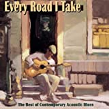 Various Artists Every Road I Take: The Best of Contemporary Acoustic Blues