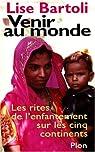 VENIR AU MONDE. Les rites de l'enfantement sur les cinq continents par Bartoli